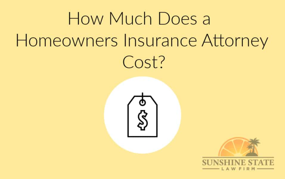 HOW MUCH DOES A HOMEOWNERS INSURANCE ATTORNEY COST?