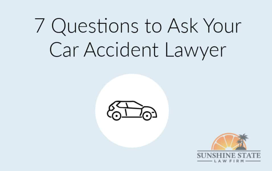 7 QUESTIONS TO ASK YOUR CAR ACCIDENT LAWYER