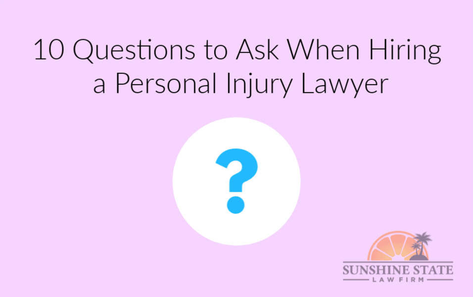 10 QUESTIONS TO ASK WHEN HIRING A PERSONAL INJURY LAWYER